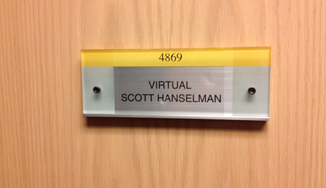 "The name badge on my door in Redmond, Washington says ""Virtual Scott Hanselman"" because I'm not there!"